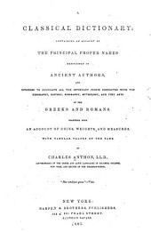 A Classical Dictionary: Containing an Account of the Principal Proper Names Mentioned in Ancient Authors, and Intended to Elucidate All the Important Points Connected with the Geography, History, Biography, Mythology, and Fine Arts of the Greeks and Romans. Together with an Account of Coins, Weights, and Measures, with Tabular Values of the Same