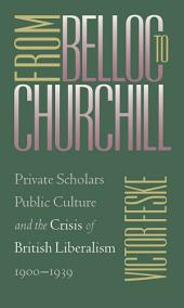 From Belloc to Churchill: Private Scholars, Public Culture, and the Crisis of British Liberalism, 1900-1939