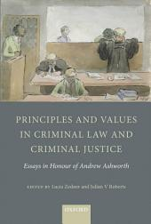 Principles and Values in Criminal Law and Criminal Justice: Essays in Honour of Andrew Ashworth