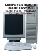 Computer Health Made Easy V.3 - Clean Sweep, Cleaning Up Your Computer