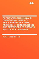 Furniture Designing and Draughting, Notes on the Elementary Forms, Methods of Construction and Dimensions of Common Articles of Furniture