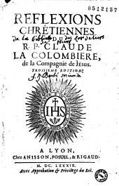 Reflexions chretiennes du R. P. Claude La Colombiere, de la Compagnie de Jesus...