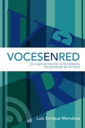 Voces en red: Una aproximación al fenómeno del podcast en el Perú