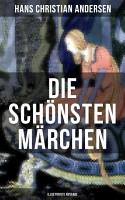 Die sch  nsten M  rchen von Hans Christian Andersen  Illustrierte Ausgabe  PDF