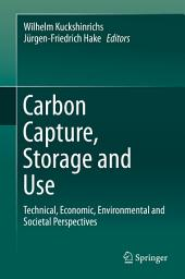 Carbon Capture, Storage and Use: Technical, Economic, Environmental and Societal Perspectives