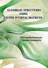 Algebraic Structures Using Super Inter Interval Matrices