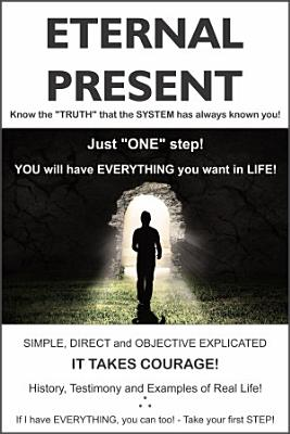 ETERNAL PRESENT  Know the truth that the System has always hidden from you