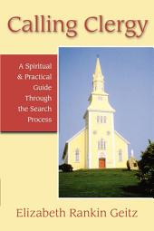 Calling Clergy: A Spiritual and Practical Guide through the Search Process