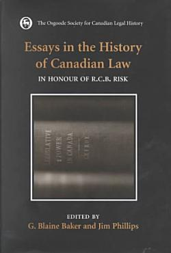 Essays in the History of Canadian Law  In honour of R C B  Risk PDF