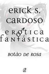 Erótica Fantástica - Botão de Rosa
