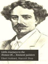 Little Journeys to the Homes Of...: Eminent painters