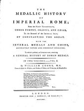The medallic history of Imperial Rome: from the First Triumvirate, under Pompey, Crassus, and Caesar, to the removal of the imperial seat, by Constantine the Great, Volume 2