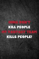 Guns Don't Kill People My Fantasy Team Kills People