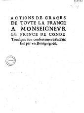 Actions de grâces de tovte la France, à monseignevr le prince de Condé, touchant son consentement à la paix, fait par vn Bourguignon