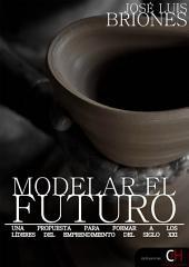 Modelar el Futuro: Una propuesta para formar a los líderes del emprendimiento del S. XXI