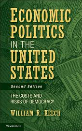 Economic Politics in the United States: The Costs and Risks of Democracy, Edition 2