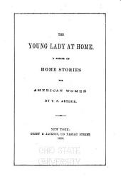 The Young Lady at Home: A Series of Home Stories for American Women