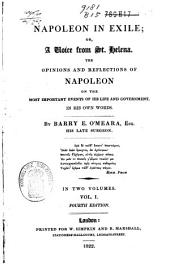 Napoleon in Exile, Or, A Voice from St. Helena: The Opinions and Reflections of Napoleon on the Most Important Events of His Own Life and Government, in His Own Words, Volume 1