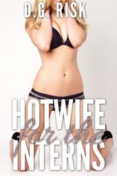 Hotwife for the Interns: Cuckold's Delight Book 6