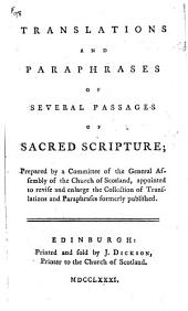 Translations and Paraphrases of Several Passages of Sacred Scripture: Prepared by a Committee of the General Assembly of the Church of Scotland, Appointed to Revise and Enlarge the Collection of Translations and Paraphrases Formerly Published