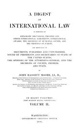 A Digest of International Law as Embodied in Diplomatic Discussions, Treaties and Other International Agreements: Volume 2