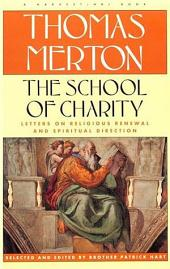 The School of Charity: The Letters Of Thomas Merton On Religious Renewal & Spiritual Direction