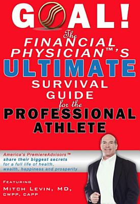 Goal  the Financial Physician s Ultimate Survival Guide for the Professional Athlete PDF