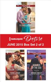 Harlequin Desire June 2015 - Box Set 2 of 2: Carrying a King's Child\The Wife He Couldn't Forget\Seduced by the CEO