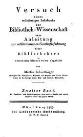 Versuch eines vollständigen Lehrbuches der Bibliothek-Wissenschaft oder Anleitung zur vollkommenen Geschäftsführung eines Bibliothekärs: in wissenschäftlicher Form abgefaßt. 2