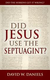 Did Jesus Use The Septuagint?: Did The Hebrews Get It Wrong?