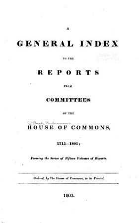 General Index to the Reports from Committees of the House of Commons  1715 1801 PDF
