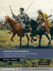 Imperial Boundaries: Cossack Communities and Empire-Building in the Age of Peter the Great