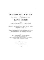 Incunabula Biblica: Or, The First Half Century of the Latin Bible; Being a Bibliographical Account of the Various Editions of the Latin Bible Between 1450 and 1500. With an Appendix Containing a Chronological List of the Editions of the Sixteenth Century
