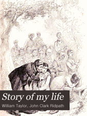 Story of My Life: An Account of what I Have Thought and Said and Done in My Ministry of More Than Fifty-three Years in Christian Lands and Among the Heathen : Written by Myself