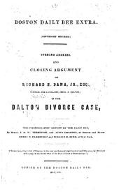 Opening Address and Closing Argument of Richard H. Dana, Esq., Counsel for Libellant, (Benj. F. Dalton) in the Dalton Divorce Case: The Phonographic Report of the Daily Bee