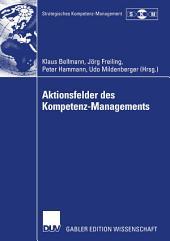 Aktionsfelder des Kompetenz-Managements: Ergebnisse des II. Symposiums Strategisches Kompetenz-Management