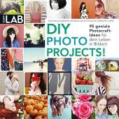 DIY Photo Projects!: 95 geniale Photocraft-Ideen für dein Leben in Bildern