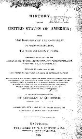 A history of the United States of America: from the discovery of the continent by Christopher Columbus, to the present time: embracing an account of the aboriginal tribes, their origin, population, employments, arts, dress, religion, government, &c ...