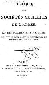 Histoire des sociétés secrètes de l'armée: et des conspirations militaires qui ont eu pour objet la destruction du gouvernement de Bonaparte