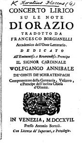 Concerto Lirico su le note di Orazio, tradotto da F. Borgianelli, etc. [Containing the Odes, Epodes and Carmen Sæculare.]
