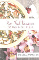 Raw Food Romance   30 Day Meal Plan   Volume I