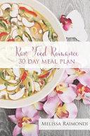 Raw Food Romance   30 Day Meal Plan   Volume I