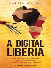 A Digital Liberia: How Electrons, Information, and Market Forces Will Determine Liberia's Future