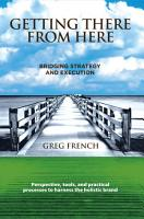 Getting There from Here  Bridging Strategy and Execution PDF