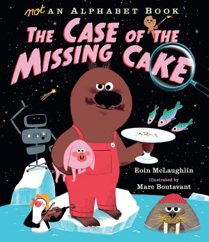 Not an Alphabet Book  The Case of the Missing Cake