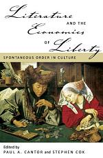 Literature and the Economics of Liberty: Spontaneous Order in Culture