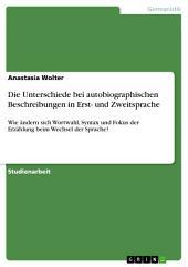 Die Unterschiede bei autobiographischen Beschreibungen in Erst- und Zweitsprache: Wie ändern sich Wortwahl, Syntax und Fokus der Erzählung beim Wechsel der Sprache?
