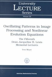 Oscillating Patterns in Image Processing and Nonlinear Evolution Equations: The Fifteenth Dean Jacqueline B. Lewis Memorial Lectures