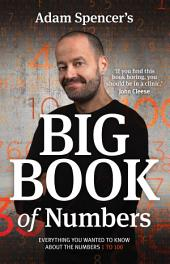 Adam Spencer's Big Book of Numbers: Everything you wanted to know about the numbers 1 to 100