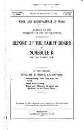 Wool and Manufactures of Wool: Message of the President of the United States, Transmitting a Report of the Tariff Board on Schedule K of the Tariff Law, Volume 2